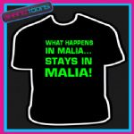 WHAT HAPPENS IN MALIA STAYS LADS HOLIDAY STAG TSHIRT